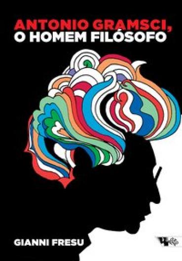 Antonio Gramsci, o homem filosófo
