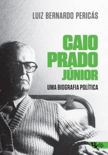Caio Prado Júnior: uma biografia política